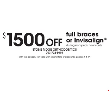 $1500 off full braces or Invisalign during non-peak hours only. With this coupon. Not valid with other offers or discounts. Expires 1-1-17.