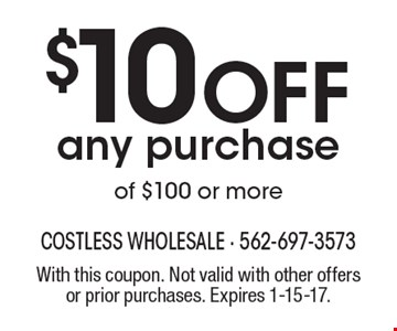 $10 Off any purchase of $100 or more. With this coupon. Not valid with other offers or prior purchases. Expires 1-15-17.