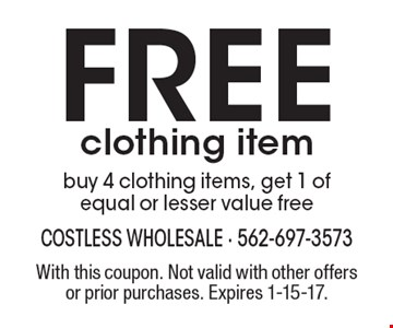 Free clothing item buy 4 clothing items, get 1 of equal or lesser value free. With this coupon. Not valid with other offers or prior purchases. Expires 1-15-17.