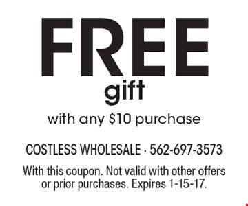 Free gift with any $10 purchase. With this coupon. Not valid with other offers or prior purchases. Expires 1-15-17.