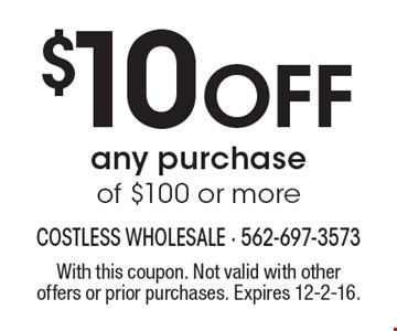 $10 off any purchase of $100 or more. With this coupon. Not valid with other offers or prior purchases. Expires 12-2-16.
