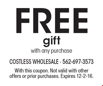Free gift with any purchase. With this coupon. Not valid with other offers or prior purchases. Expires 12-2-16.