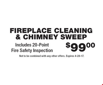 $99.00 Fireplace Cleaning & Chimney Sweep. Includes 20-Point Fire Safety Inspection. Not to be combined with any other offers. Expires 4-28-17.