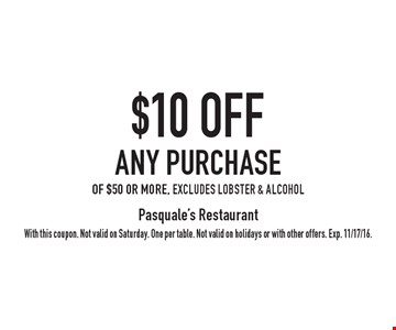 $10 OFF any purchase of $50 or more, excludes lobster & alcohol. With this coupon. Not valid on Saturday. One per table. Not valid on holidays or with other offers. Exp. 11/17/16.