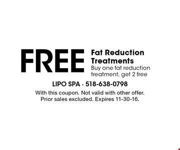 FREE Fat Reduction Treatments. Buy one fat reduction treatment, get 2 free. With this coupon. Not valid with other offer. Prior sales excluded. Expires 11-30-16.