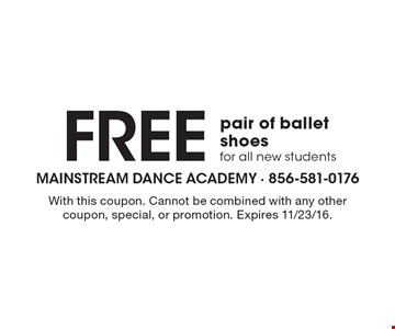 Free pair of ballet shoes for all new students. With this coupon. Cannot be combined with any other coupon, special, or promotion. Expires 11/23/16.