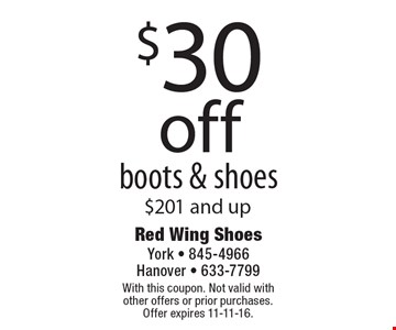 $30 off boots & shoes $201 and up. With this coupon. Not valid with other offers or prior purchases. Offer expires 11-11-16.