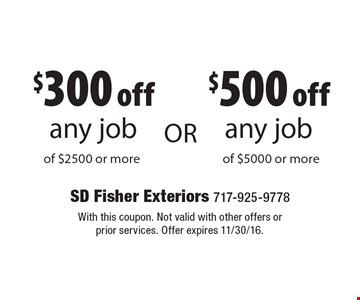 $300 off any roofing job of $2500 or more OR $500 off any roofing job of $5000 or more. With this coupon. Not valid with other offers or prior services. Offer expires 11/30/16.