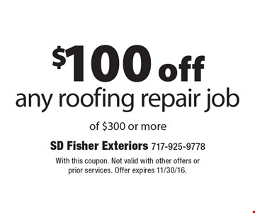 $100 off any roofing repair job of $300 or more. With this coupon. Not valid with other offers or prior services. Offer expires 11/30/16.