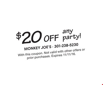 $20 OFF any party! With this coupon. Not valid with other offers or prior purchases. Expires 11/11/16.