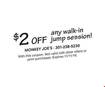 $2 OFF any walk-in jump session! With this coupon. Not valid with other offers or prior purchases. Expires 11/11/16.