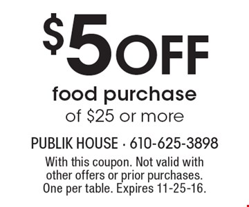 $5 Off food purchase of $25 or more. With this coupon. Not valid with other offers or prior purchases. One per table. Expires 11-25-16.