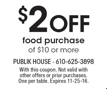 $2 Off food purchase of $10 or more. With this coupon. Not valid with other offers or prior purchases. One per table. Expires 11-25-16.