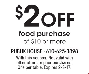 $2 off food purchase of $10 or more. With this coupon. Not valid with other offers or prior purchases. One per table. Expires 2-3-17.