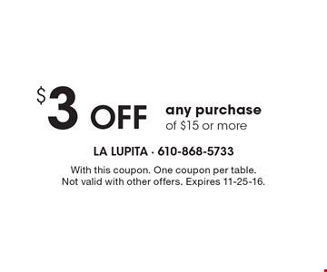 $3 Off any purchase of $15 or more. With this coupon. One coupon per table. Not valid with other offers. Expires 11-25-16.