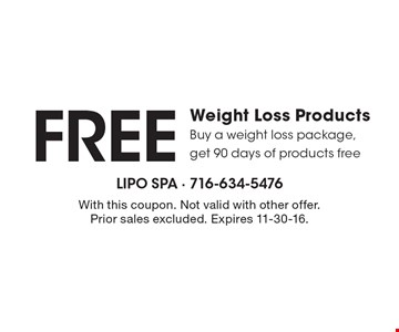 FREE Weight Loss Products. Buy a weight loss package, get 90 days of products free . With this coupon. Not valid with other offer. Prior sales excluded. Expires 11-30-16.