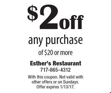 $2 off any purchase of $20 or more. With this coupon. Not valid with other offers or on Sundays. Offer expires 1/13/17.