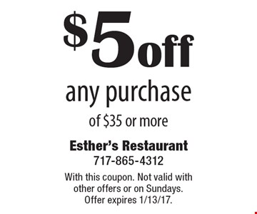 $5 off any purchase of $35 or more. With this coupon. Not valid with other offers or on Sundays. Offer expires 1/13/17.