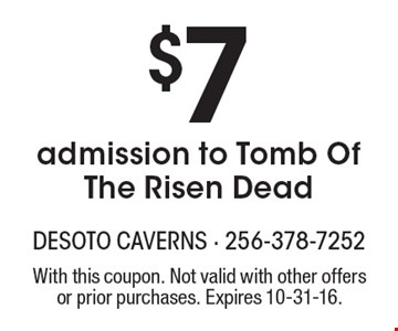 $7 admission to Tomb Of The Risen Dead. With this coupon. Not valid with other offers or prior purchases. Expires 10-31-16.