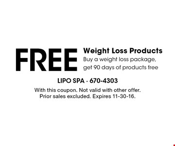 FREE Weight Loss Products. Buy a weight loss package, get 90 days of products free. With this coupon. Not valid with other offer. Prior sales excluded. Expires 11-30-16.