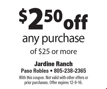 $2.50 off any purchase of $25 or more. With this coupon. Not valid with other offers or prior purchases. Offer expires 12-9-16.