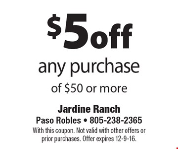 $5 off any purchase of $50 or more. With this coupon. Not valid with other offers or prior purchases. Offer expires 12-9-16.