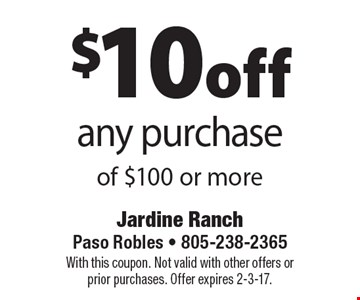 $10off any purchase of $100 or more. With this coupon. Not valid with other offers or prior purchases. Offer expires 2-3-17.