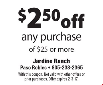 $2.50off any purchase of $25 or more. With this coupon. Not valid with other offers or prior purchases. Offer expires 2-3-17.