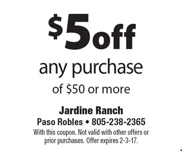 $5off any purchase of $50 or more. With this coupon. Not valid with other offers or prior purchases. Offer expires 2-3-17.