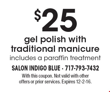 $25 gel polish with traditional manicure, includes a paraffin treatment. With this coupon. Not valid with other offers or prior services. Expires 12-2-16.