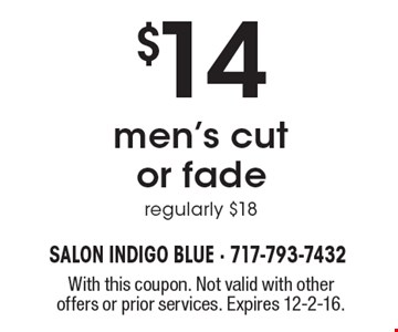 $14 men's cut or fade, regularly $18. With this coupon. Not valid with other offers or prior services. Expires 12-2-16.
