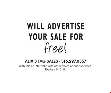 FREE advertisement for your sale. With this ad. Not valid with other offers or prior services. Expires 3-10-17.