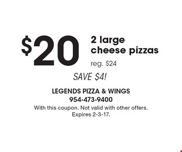 SAVE $4! 2 large cheese pizzas for $20. Reg. $24. With this coupon. Not valid with other offers. Expires 2-3-17.