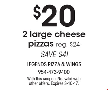 SAVE $4! $20 for 2 large cheese pizzas, reg. $24. With this coupon. Not valid with other offers. Expires 3-10-17.