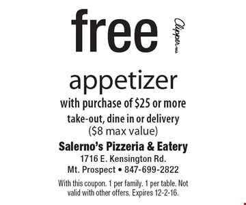 Free appetizer with purchase of $25 or more take-out, dine in or delivery ($8 max value). With this coupon. 1 per family. 1 per table. Not valid with other offers. Expires 12-2-16.