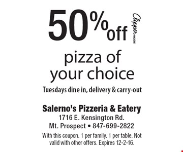 50% off pizza of your choice. Tuesdays, dine in, delivery & carry-out. With this coupon. 1 per family. 1 per table. Not valid with other offers. Expires 12-2-16.