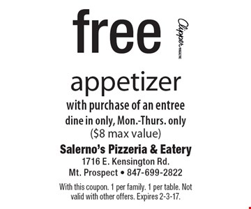 Free appetizer with purchase of an entree. Dine in only, Mon.-Thurs. only ($8 max value). With this coupon. 1 per family. 1 per table. Not valid with other offers. Expires 2-3-17.