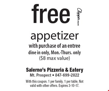 Free appetizer with purchase of an entree. Dine in only, Mon.-Thurs. only ($8 max value). With this coupon. 1 per family. 1 per table. Not valid with other offers. Expires 3-10-17.