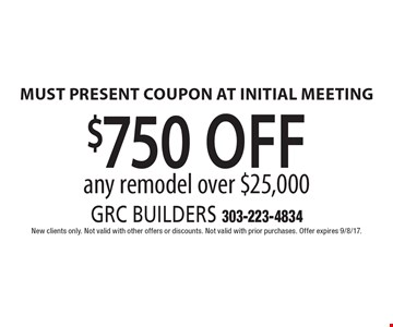 $750 off any remodel over $25,000 Must present coupon at initial meeting. New clients only. Not valid with other offers or discounts. Not valid with prior purchases. Offer expires 9/8/17.