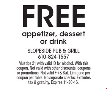 Free appetizer, dessert or drink. Must be 21 with valid ID for alcohol. With this coupon. Not valid with other discounts, coupons or promotions. Not valid Fri & Sat. Limit one per coupon per table. No separate checks. Excludes tax & gratuity. Expires 11-30-16.