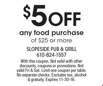 $5 Off any food purchase of $25 or more. With this coupon. Not valid with other discounts, coupons or promotions. Not valid Fri & Sat. Limit one coupon per table. No separate checks. Excludes tax, alcohol & gratuity. Expires 11-30-16.