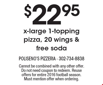 $22.95 x-large 1-topping pizza, 20 wings & free soda. Cannot be combined with any other offer. Do not need coupon to redeem. Reuse offers for entire 2016 football season. Must mention offer when ordering.