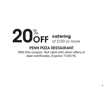 20% off catering of $100 or more. With this coupon. Not valid with other offers or deal certificates. Expires 11/25/16.
