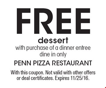 Free dessert with purchase of a dinner entree. Dine in only. With this coupon. Not valid with other offers or deal certificates. Expires 11/25/16.