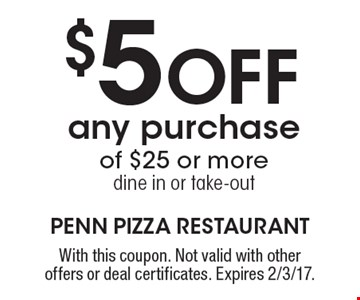 $5 Off any purchase of $25 or more, dine in or take-out. With this coupon. Not valid with other offers or deal certificates. Expires 2/3/17.