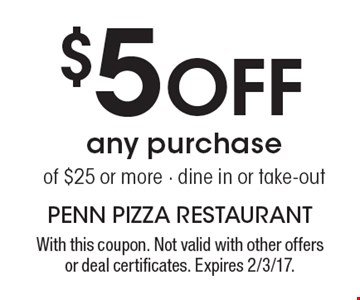 $5 Off any purchase of $25 or more - dine in or take-out. With this coupon. Not valid with other offers or deal certificates. Expires 2/3/17.