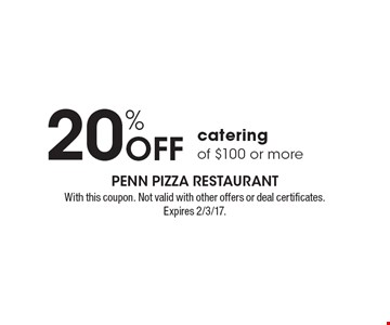 20% Off catering of $100 or more. With this coupon. Not valid with other offers or deal certificates. Expires 2/3/17.