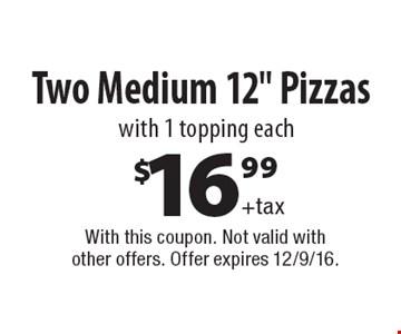$16.99+taxTwo Medium 12