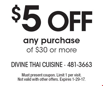 $5 OFF any purchase of $30 or more. Must present coupon. Limit 1 per visit. Not valid with other offers. Expires 1-29-17.
