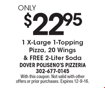 ONLY $22.95 1 X-Large 1-Topping Pizza, 20 Wings & FREE 2-Liter Soda. With this coupon. Not valid with other offers or prior purchases. Expires 12-9-16.
